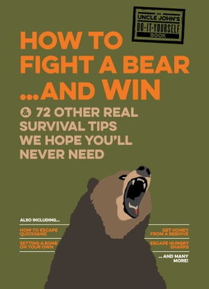 How to Fight a Bear...and Win: And 72 Other Real Survival Tips We Hope You'll Never Need by Bathroom Readers' Institute