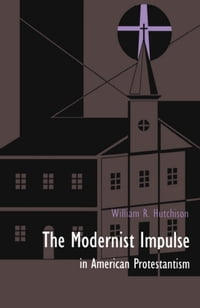 The Modernist Impulse in American Protestantism