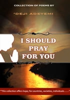 I Should Pray For You: Poems by 'Deji Adeyemi