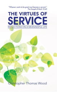 THE VIRTUES of SERVICE: REFLECTIONS on a MEANINGFUL LIFE
