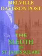 The Sleuth of ST. James Square by Melville Davisson Post