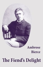 The Fiend's Delight (novella + short stories + poetry) by Ambrose Bierce