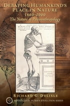 Debating Humankind's Place in Nature, 1860-2000: The Nature of Paleoanthropology