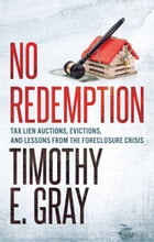 No Redemption: Tax Lien Auctions, Evictions, And Lessons from the Foreclosure Crisis by Timothy E.  Gray
