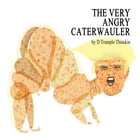 The Very Angry Caterwauler: The Second Hundred Daze by D Trumple Thinskin