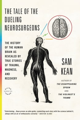 Book The Tale of the Dueling Neurosurgeons: The History of the Human Brain as Revealed by True Stories… by Sam Kean
