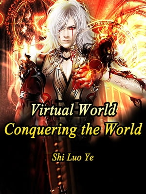 Virtual World: Conquering the World: Volume 12 by Shi LuoYe