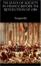 The State of Society in France Before the Revolution of 1789 by Tocqueville