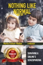 Nothing Like Normal: Surviving a Sibling's Schizophrenia by Martha Graham-Waldon