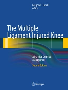 Book The Multiple Ligament Injured Knee: A Practical Guide to Management by Gregory C. Fanelli