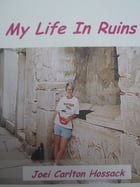 My Life in Ruins by Joei Carlton Hossack