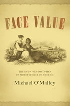 Face Value: The Entwined Histories of Money and Race in America by Michael O'Malley
