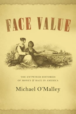 Book Face Value: The Entwined Histories of Money and Race in America by Michael O'Malley