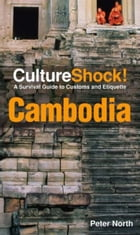 CultureShock! Cambodia: A Survival Guide to Customs and Etiquette by Peter North