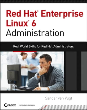 Red Hat Enterprise Linux 6 Administration Real World Skills for Red Hat Administrators