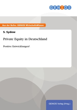 Private Equity in Deutschland: Positive Entwicklungen? by S. Sydow