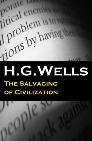 The Salvaging of Civilization (The original unabridged edition) by H. G. Wells