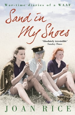 Book Sand In My Shoes: Coming of Age in the Second World War: A WAAF's Diary by Joan Rice