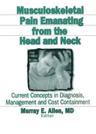 Musculoskeletal Pain Emanating From the Head and Neck: Current Concepts in Diagnosis, Management, and Cost Containment by Irwin J Russell
