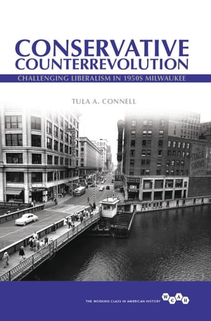 Conservative Counterrevolution Challenging Liberalism in 1950s Milwaukee