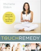 The Touch Remedy: Hands-On Solutions to De-Stress Your Life by Michelle Ebbin