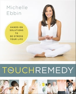 Book The Touch Remedy: Hands-On Solutions to De-Stress Your Life by Michelle Ebbin
