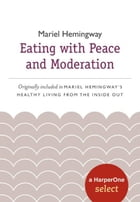 Eating with Peace and Moderation: A HarperOne Select by Mariel Hemingway