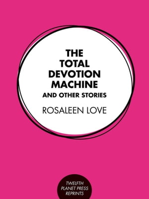 The Total Devotion Machine and Other Stories by Rosaleen Love