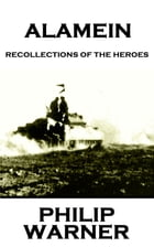 Alamein: Recollections Of The Heroes by Phillip Warner
