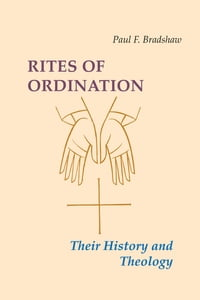 Rites of Ordination: Their History and Theology