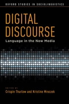 Digital Discourse: Language in the New Media by Crispin Thurlow