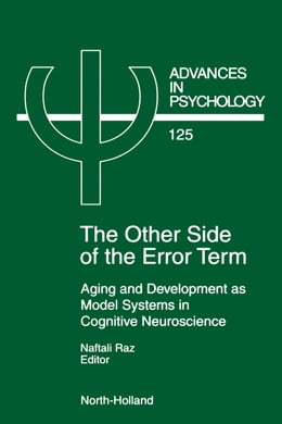 Book The Other Side of the Error Term: Aging and Development as Model Systems in Cognitive Neuroscience by Raz, N.