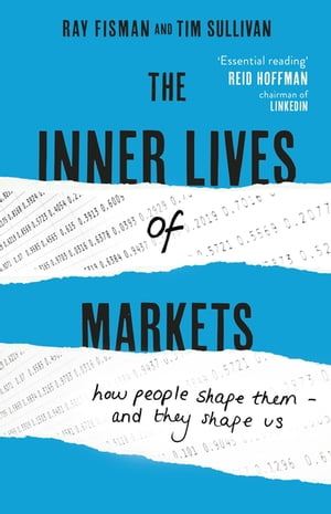 The Inner Lives of Markets How People Shape Them ? And They Shape Us