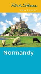 Rick Steves Snapshot Normandy by Rick Steves