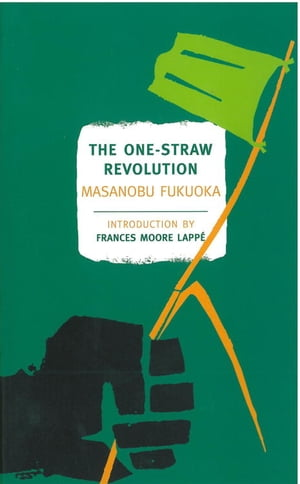 The One-Straw Revolution An Introduction to Natural Farming