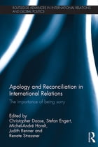 Apology and Reconciliation in International Relations: The Importance of Being Sorry