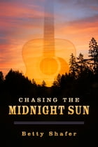 Chasing the Midnight Sun by Betty Shafer
