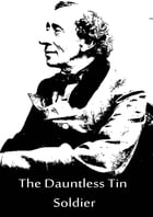 The Dauntless Tin Soldier by Hans Christian Andersen