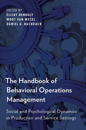 The Handbook of Behavioral Operations Management Social and Psychological Dynamics in Production and Service Settings