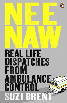 Book Nee Naw: Real Life Dispatches From Ambulance Control by Suzi Brent