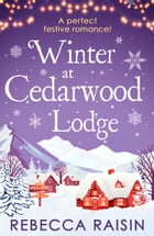 Winter At Cedarwood Lodge: A perfect heart-warming romance for 2018! by Rebecca Raisin