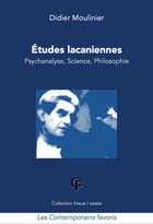 Etudes lacaniennes: Psychanalyse, Science, Philosophie by Didier Moulinier