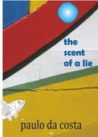 The Scent of a Lie: short-stories by paulo da costa