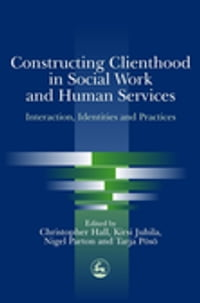 Constructing Clienthood in Social Work and Human Services: Interaction, Identities and Practices