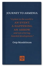 Journey to Armenia: Osip Mandelstam (1891-1938) was a Russian poet and essayist. He visited Armenia in 1930 and during h by Osip Mandelstam