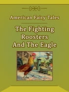 The Fighting Roosters And The Eagle by American Fairy Tales