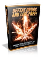 Defeat Drugs And Live Free by Anonymous