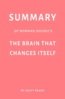 Summary of Norman Doidge's The Brain That Changes Itself by Swift Reads