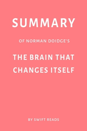 Summary of Norman Doidge's The Brain That Changes Itself by Swift Reads by Swift Reads