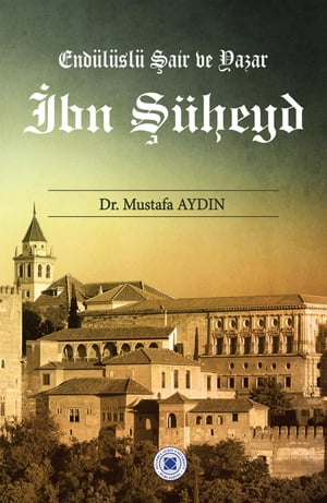 Ibn Suheyd - Andalusian Poet and Writer by Mustafa AYDIN
